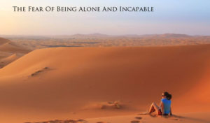 The Fear Of Being Alone And Incapable